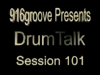 916groove.com Presents DrumTalk Session 101